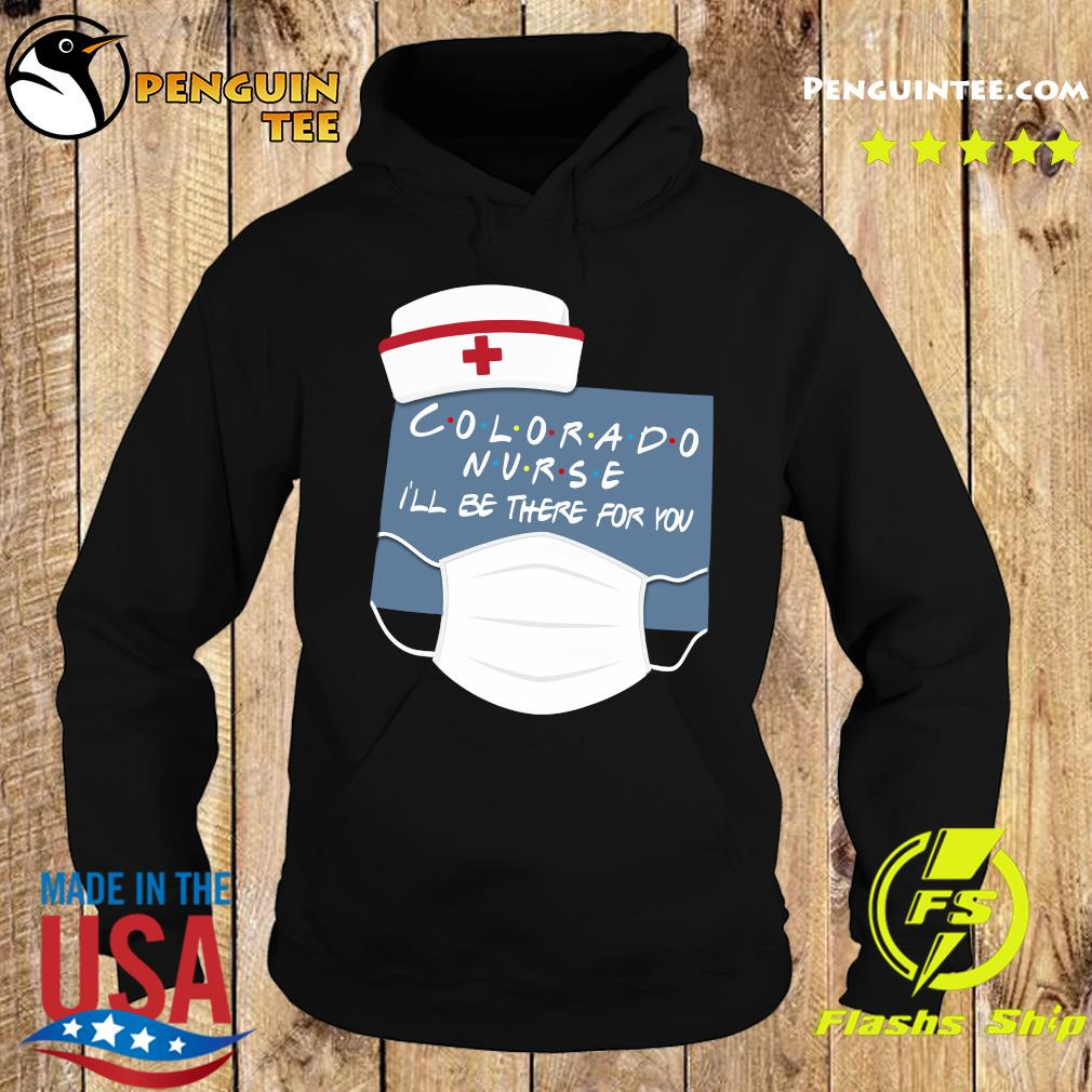 Colorado Nurse i'll be there for you s Hoodie