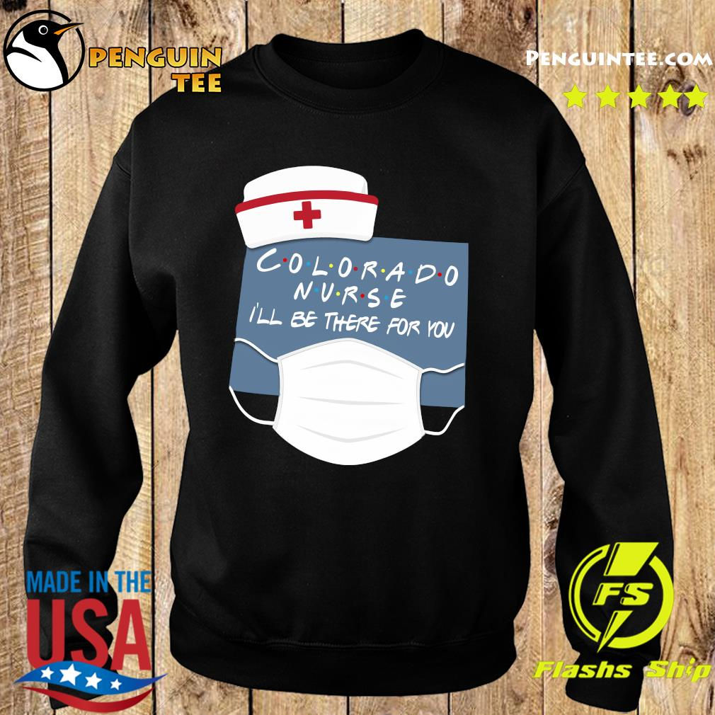 Colorado Nurse i'll be there for you s Sweater