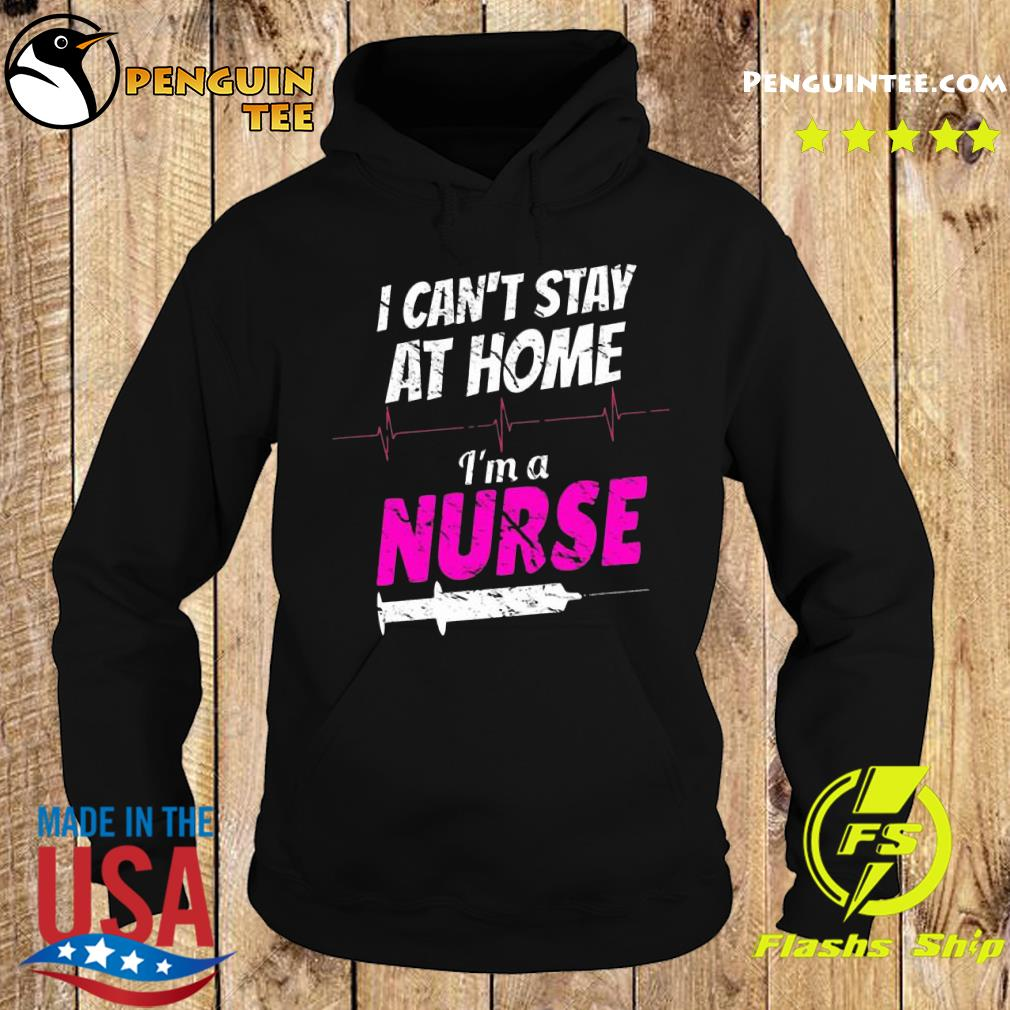 I can't stay at home I'm a nurse s Hoodie