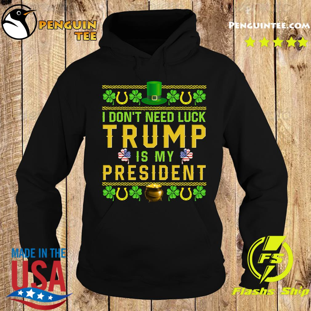 I don_t need luck Trump is my President s Hoodie