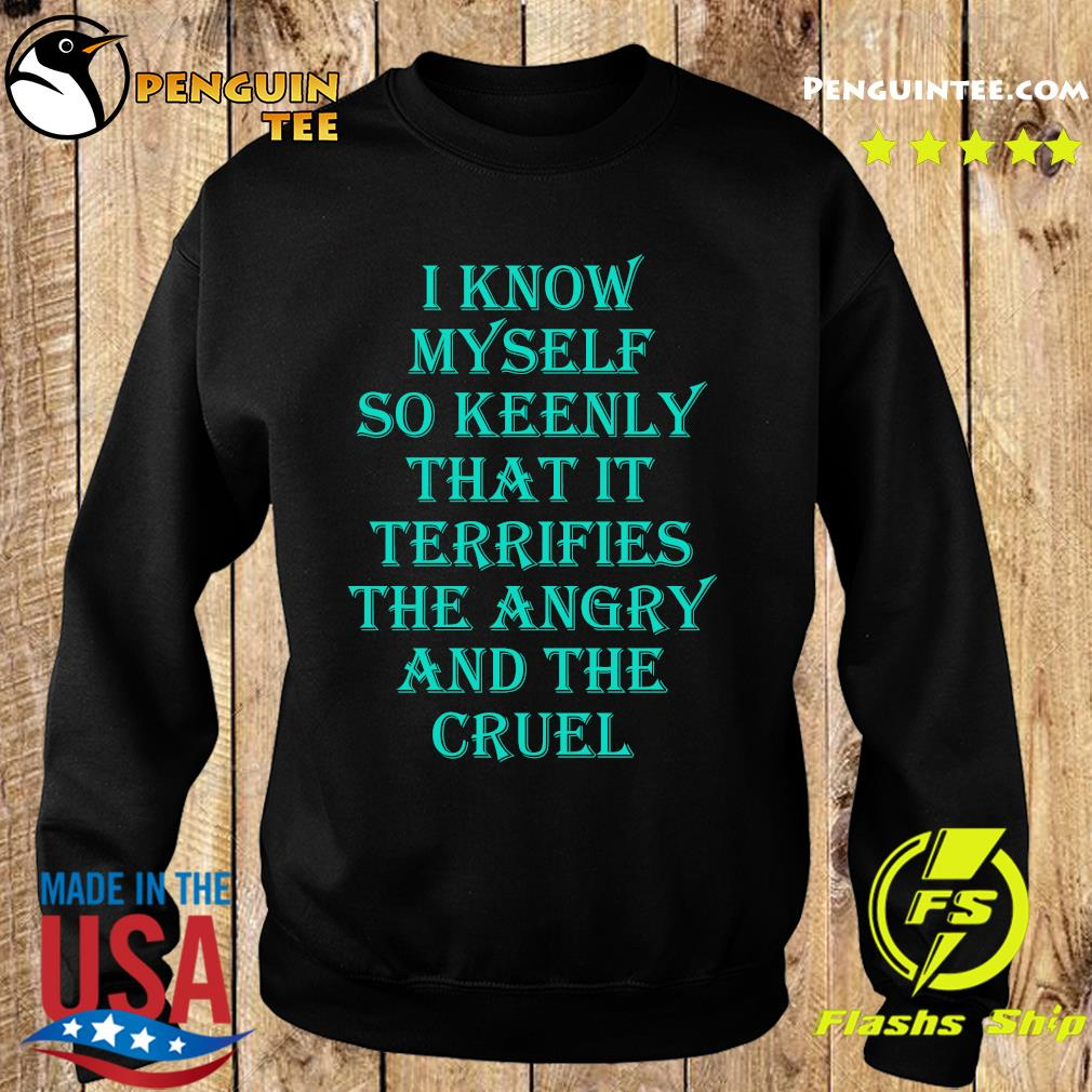 I know myself so keenly that it terrifies the angry and the cruel s Sweater
