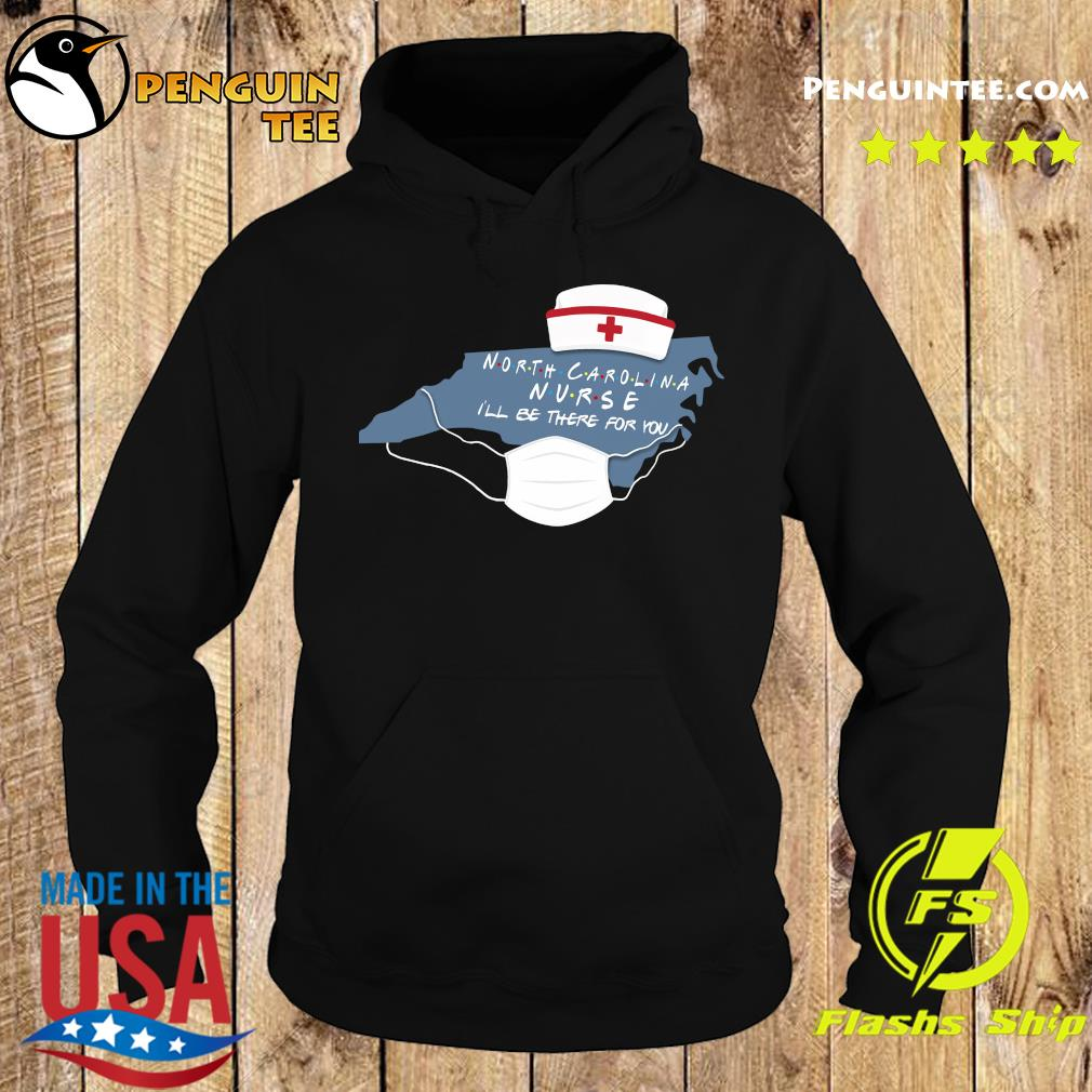 North carolina nurse i_ll be there for you s Hoodie