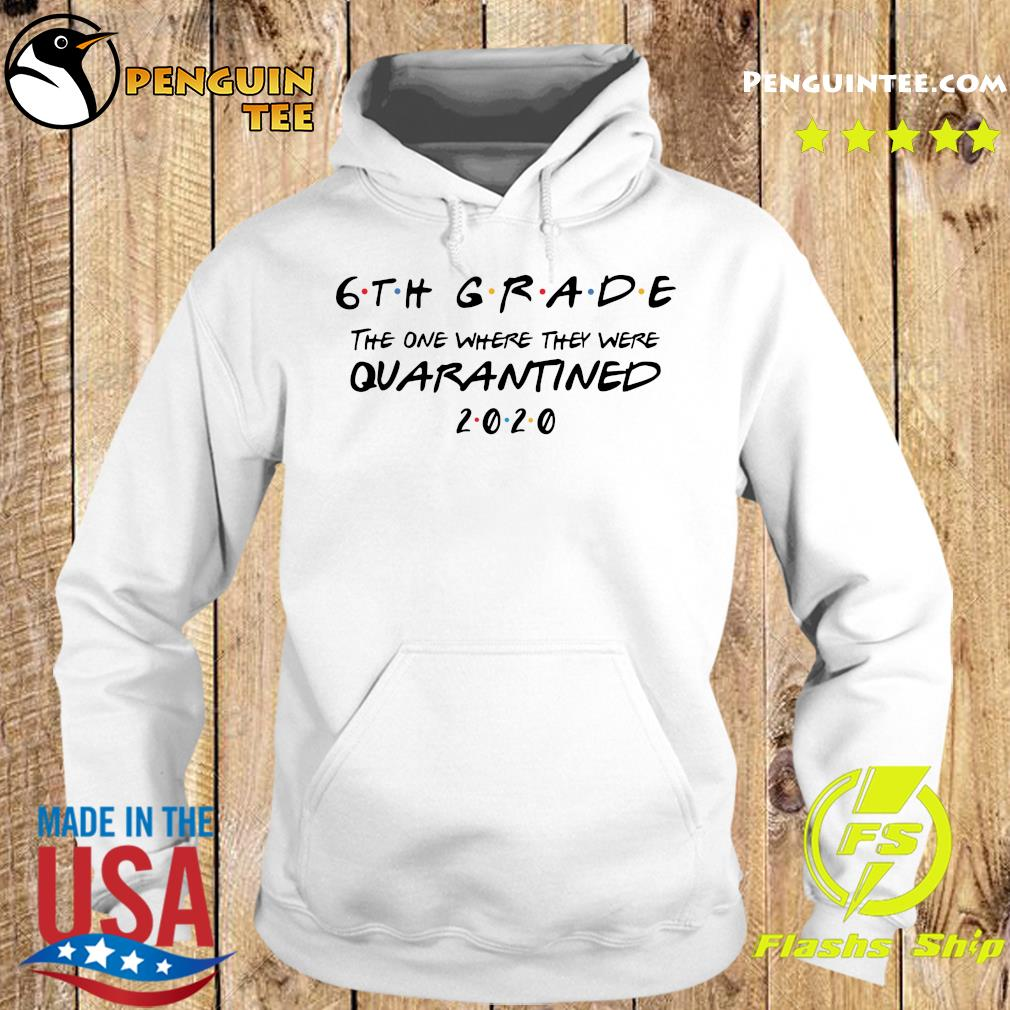 6th Grade The One Where They Were Quarantined 2020 Shirt Hoodie