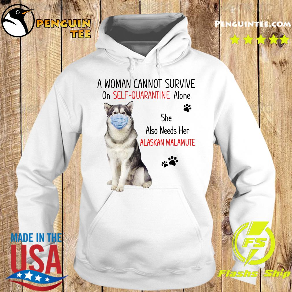 A Woman Cannot Survive On Self Quarantine Alone She Also Needs Her Alaskan Malamute Shirt Hoodie