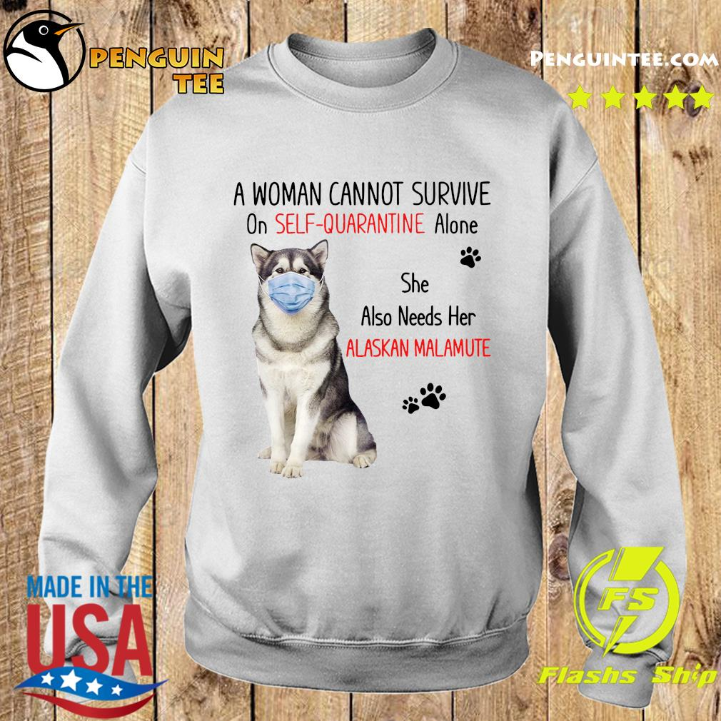 A Woman Cannot Survive On Self Quarantine Alone She Also Needs Her Alaskan Malamute Shirt Sweater