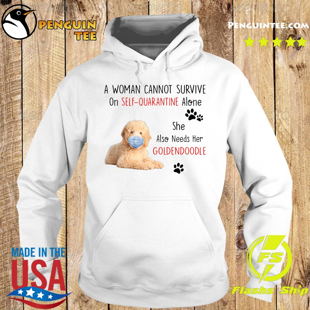 A Woman Cannot Survive On Self Quarantine Alone She Also Needs Her Golden Doodle Shirt Hoodie