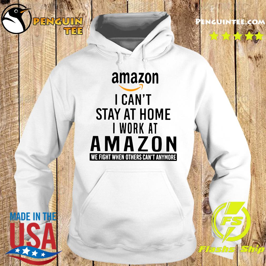Amazon I Can't Stay At Home I Work At Amazon We Fight When Others Can't Anymore Shirt Hoodie