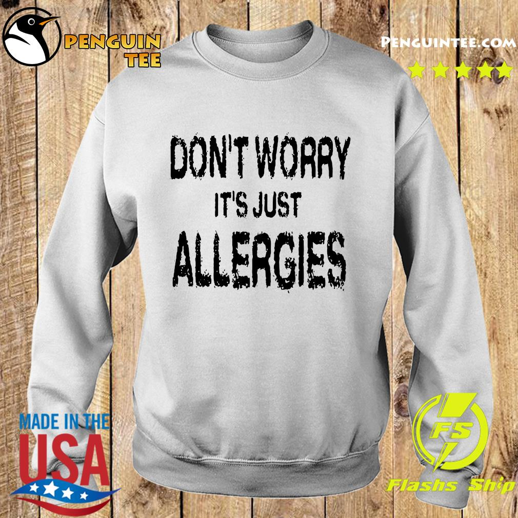 Don't Worry It's Just Allergies Shirt Sweater