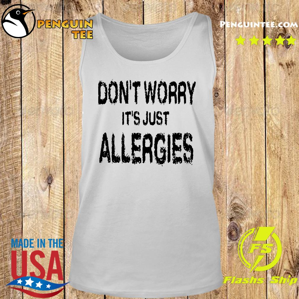 Don't Worry It's Just Allergies Shirt Tank top