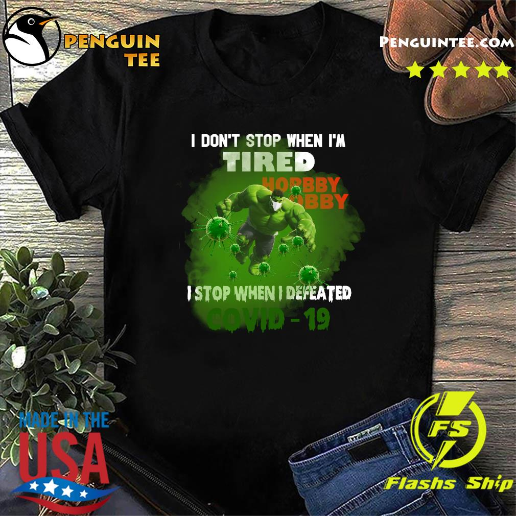 Hulk Hobby Lobby I don't stop when I'm tired I stop when I defeated covid19 shirt