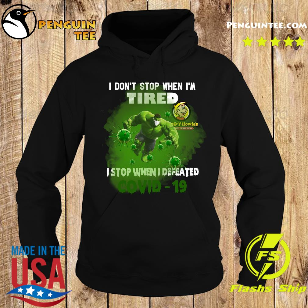 Hulk Hungry Howie's Pizza I don't stop when I'm tired I stop when I defeated covid19 s Hoodie