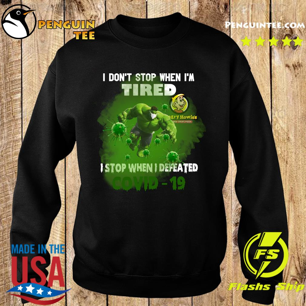 Hulk Hungry Howie's Pizza I don't stop when I'm tired I stop when I defeated covid19 s Sweater