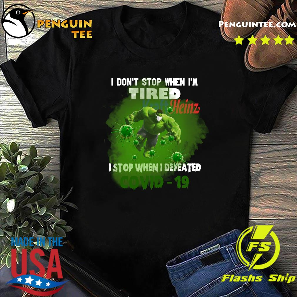 Hulk Kraft Heinz I don't stop when I'm tired I stop when I defeated covid19 shirt