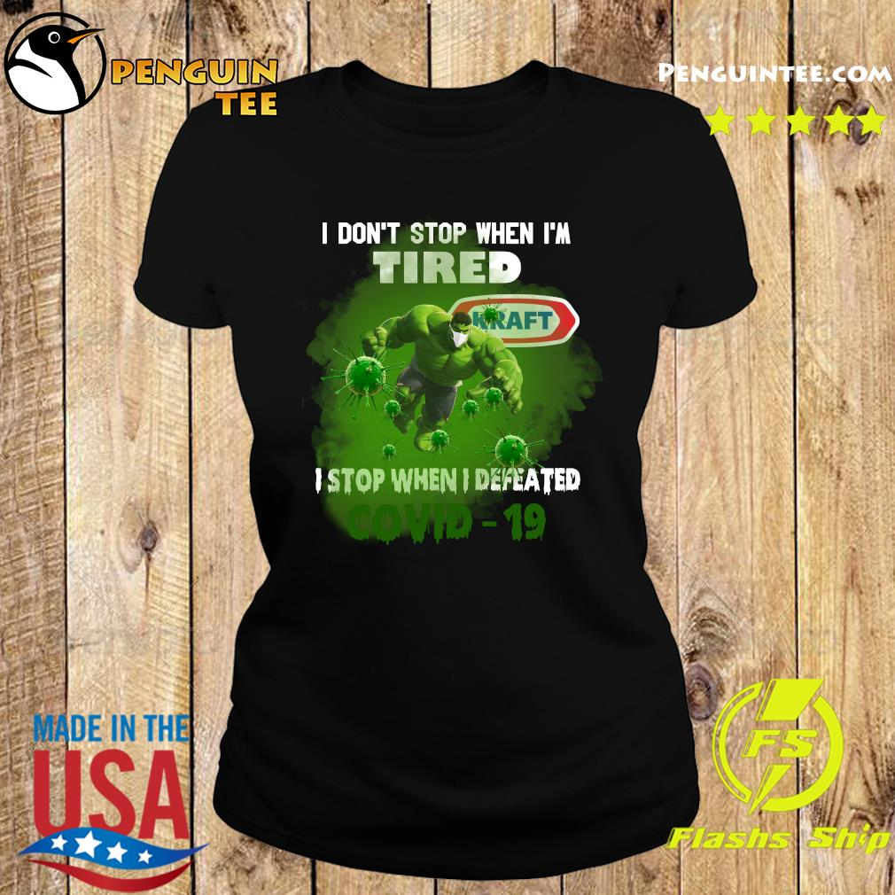 Hulk Kraft I don't stop when I'm tired I stop when I defeated covid19 s Ladies tee