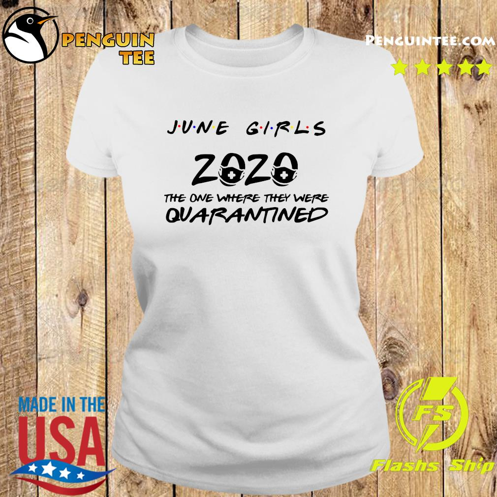 June Girls 2020 The One There They Were Quarantined Shirt Ladies tee