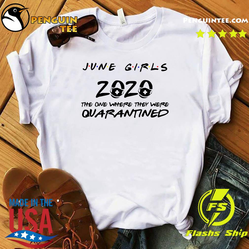 June Girls 2020 The One There They Were Quarantined Shirt