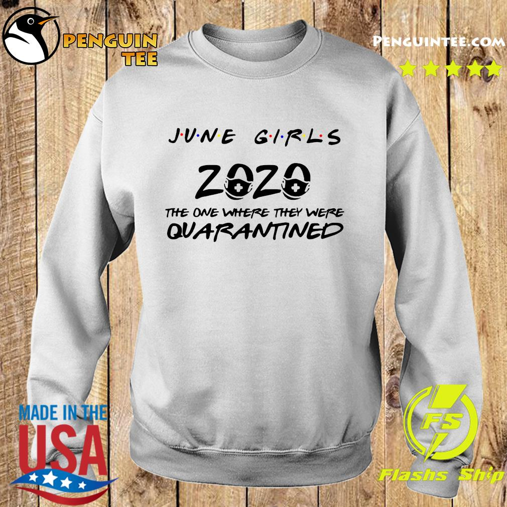 June Girls 2020 The One There They Were Quarantined Shirt Sweater