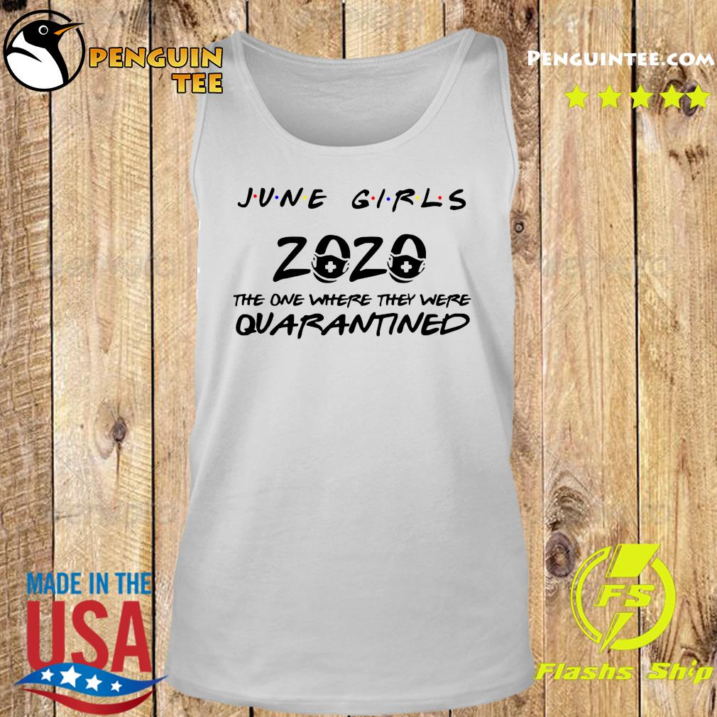 June Girls 2020 The One There They Were Quarantined Shirt Tank top