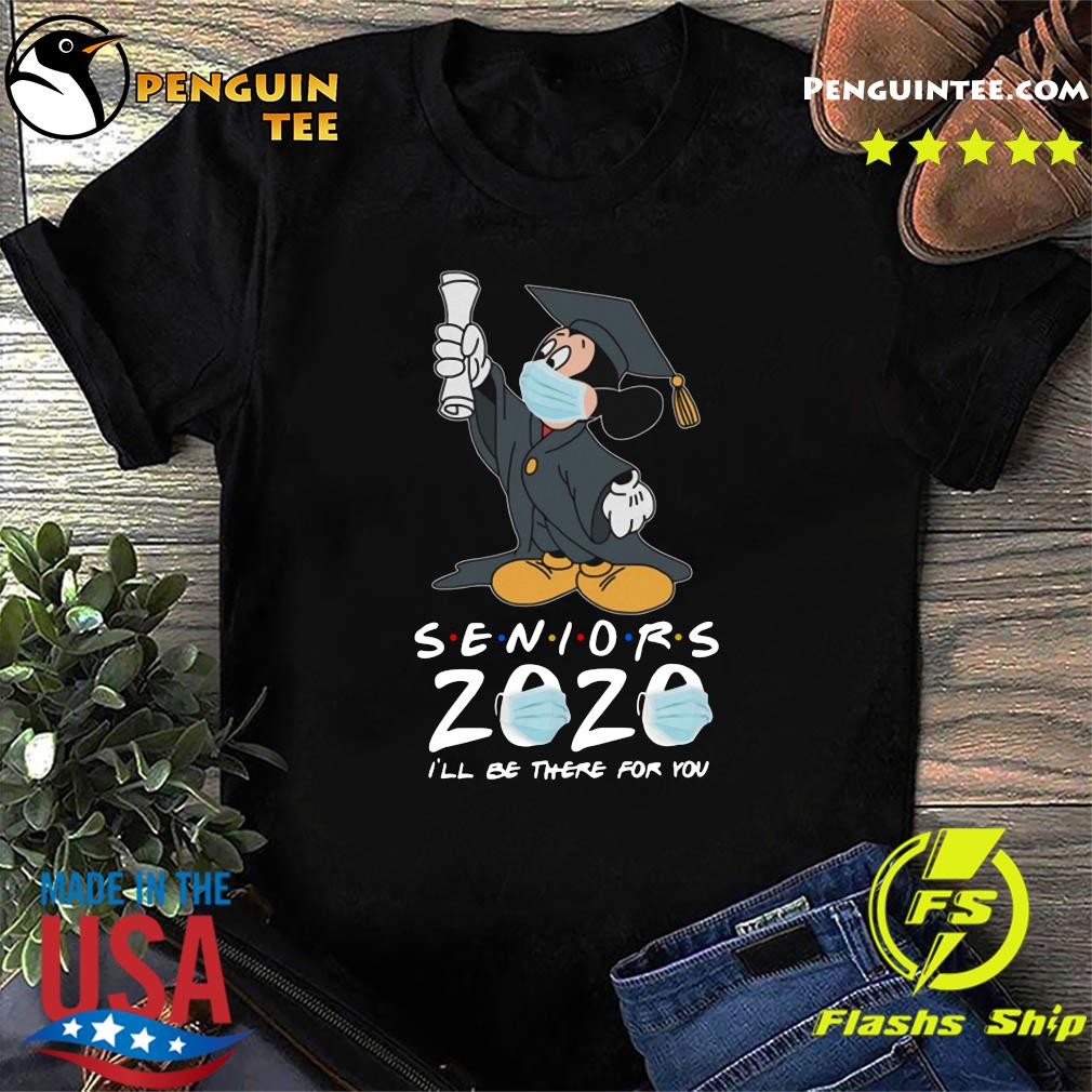 Mickey Seniors 2020 Quarantined Friends I'll Be There For You 2020 Shirt