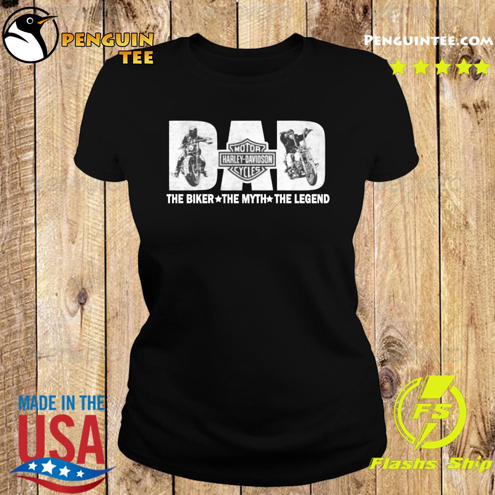 Fathers Day Dad Motor Harley Davidson Cycles The Biker The Myth The Legend Shirt Ladies tee