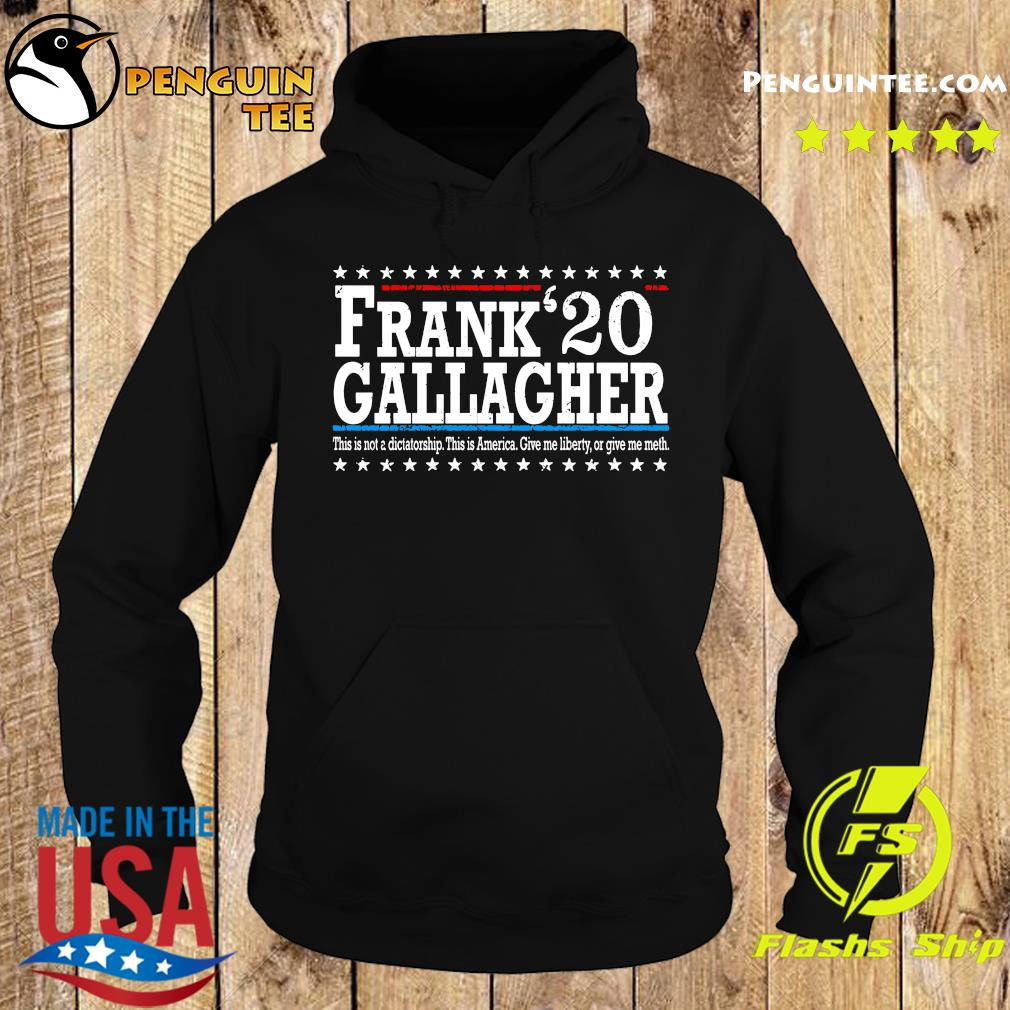 Frank Gallagher 20 This Not A Dictatorship This Is America Shirt Hoodie