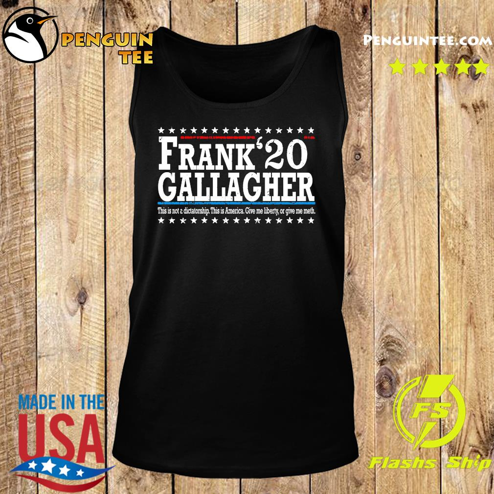 Frank Gallagher 20 This Not A Dictatorship This Is America Shirt Tank top