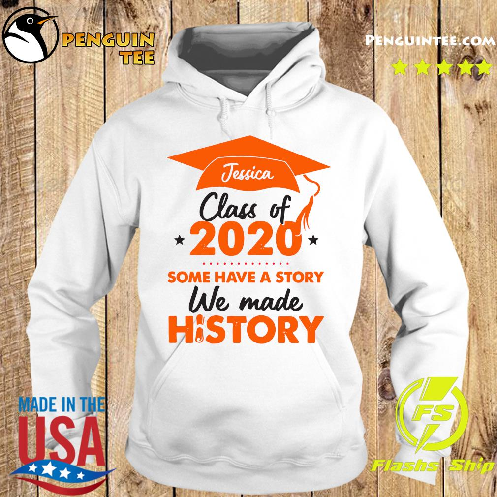 Jessica Class Of 2020 Some Have A Story We Made History Orange Shirt Hoodie