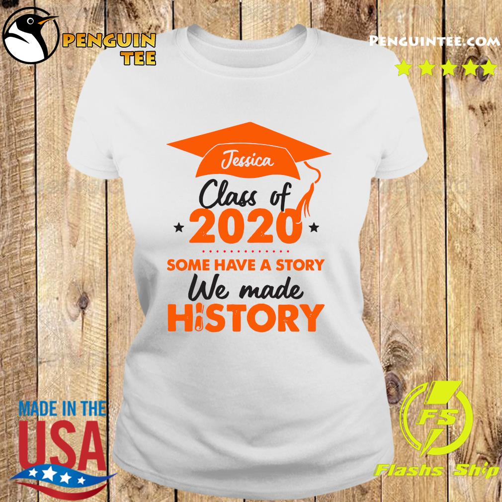 Jessica Class Of 2020 Some Have A Story We Made History Orange Shirt Ladies tee