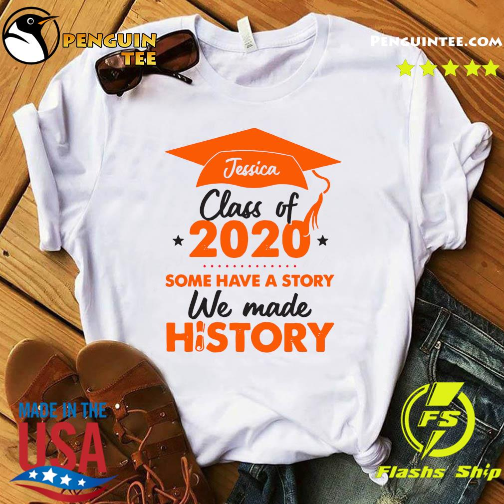 Jessica Class Of 2020 Some Have A Story We Made History Orange Shirt