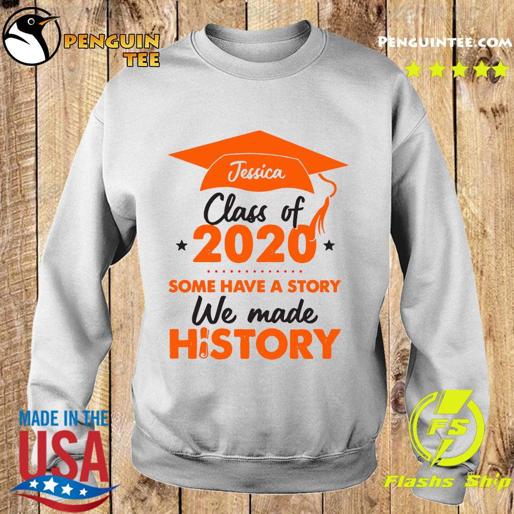 Jessica Class Of 2020 Some Have A Story We Made History Orange Shirt Sweater
