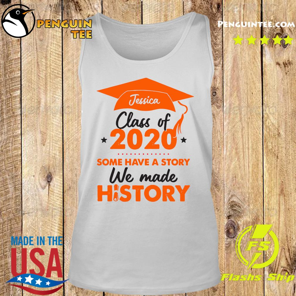Jessica Class Of 2020 Some Have A Story We Made History Orange Shirt Tank top