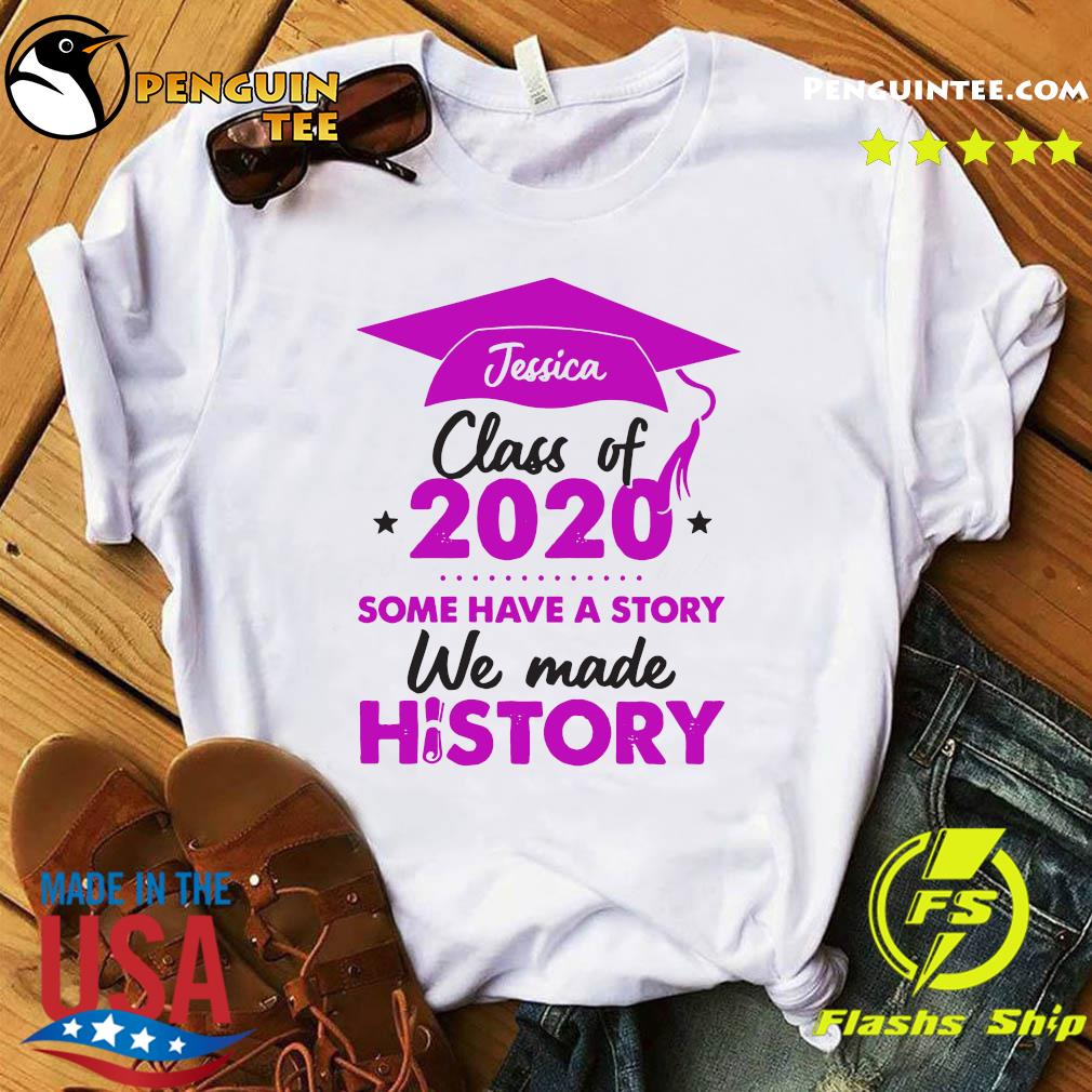 Jessica Class Of 2020 Some Have A Story We Made History Pink Shirt