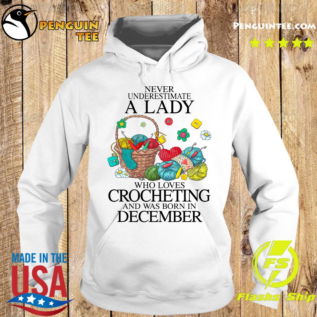 Never Underestimate A Lady Who Loves Crocheting And Was Born In December Shirt Hoodie