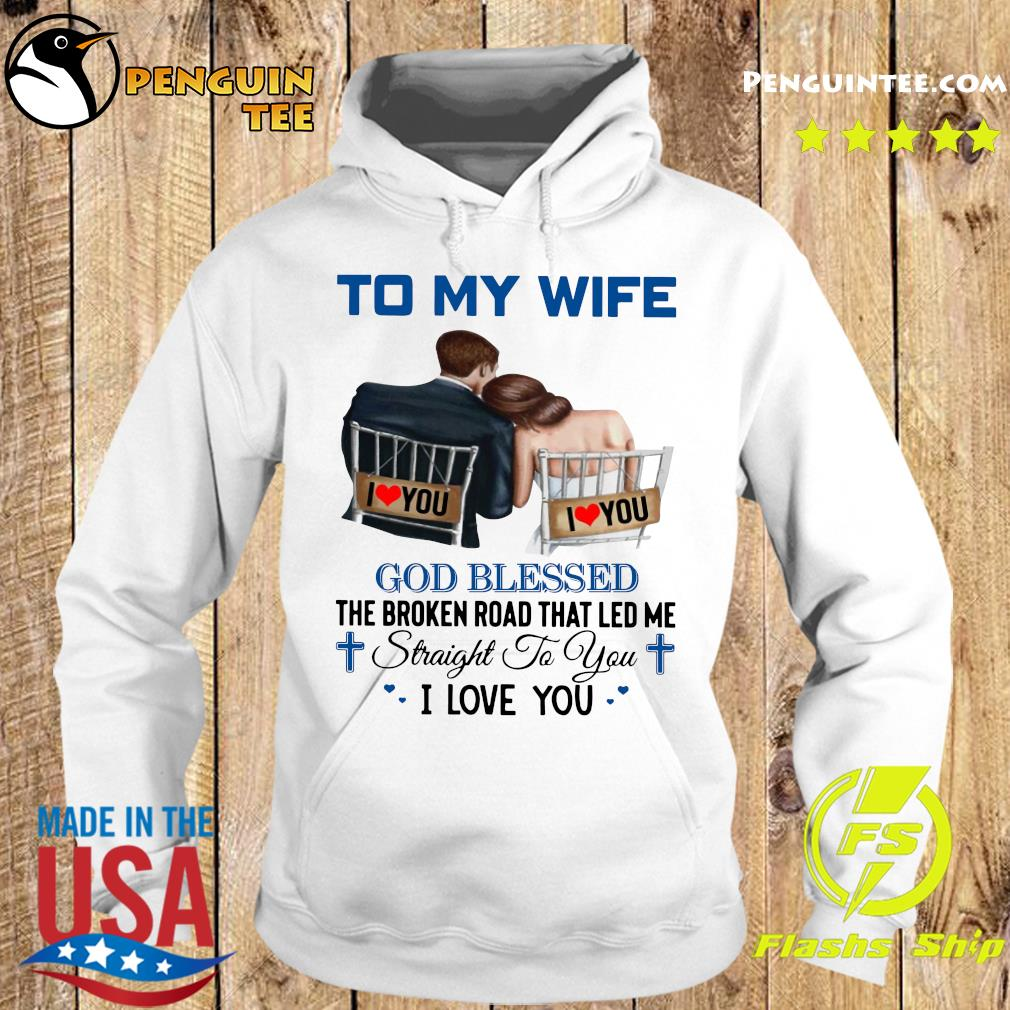 To My Wife God Blessed The Broken Road That Led Me Straight To You Shirt Hoodie