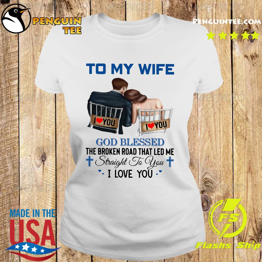 To My Wife God Blessed The Broken Road That Led Me Straight To You Shirt Ladies tee