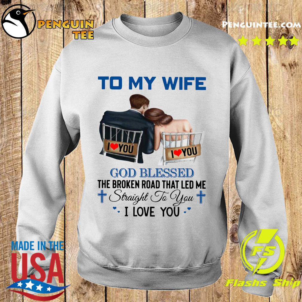 To My Wife God Blessed The Broken Road That Led Me Straight To You Shirt Sweater