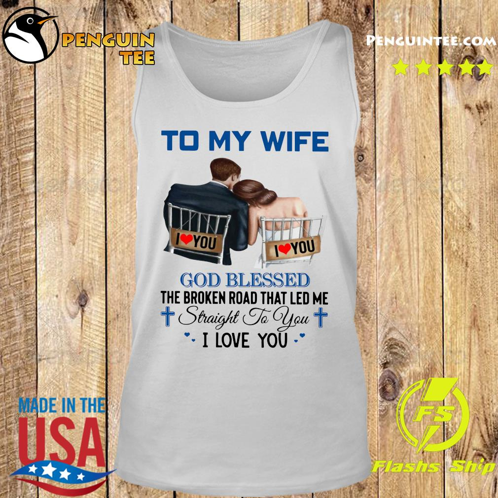To My Wife God Blessed The Broken Road That Led Me Straight To You Shirt Tank top