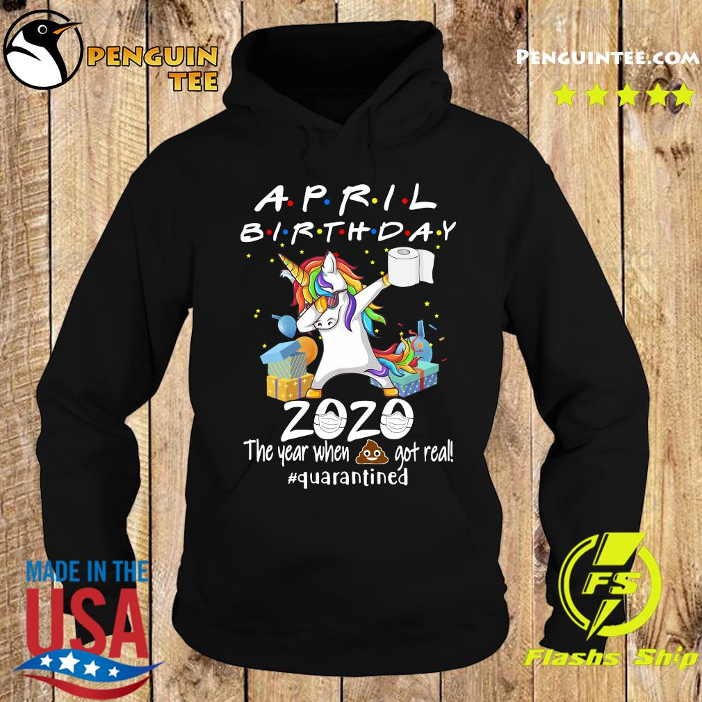 Unicorn April Birthday 2020 The Year When Shit Got Real Quarantined Shirt Hoodie