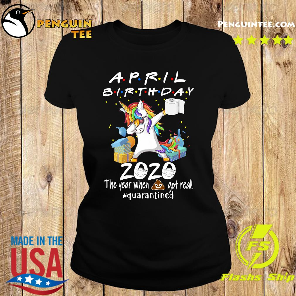 Unicorn April Birthday 2020 The Year When Shit Got Real Quarantined Shirt Ladies tee