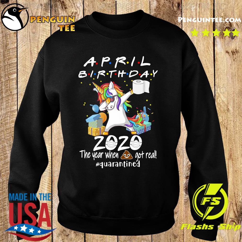 Unicorn April Birthday 2020 The Year When Shit Got Real Quarantined Shirt Sweater