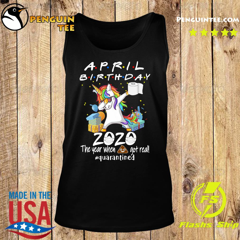 Unicorn April Birthday 2020 The Year When Shit Got Real Quarantined Shirt Tank top