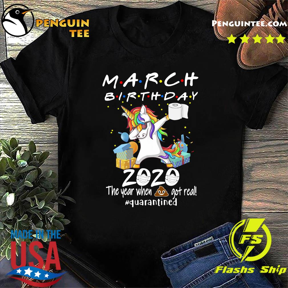 Unicorn March Birthday 2020 The Year When Shit Got Real Quarantined Shirt