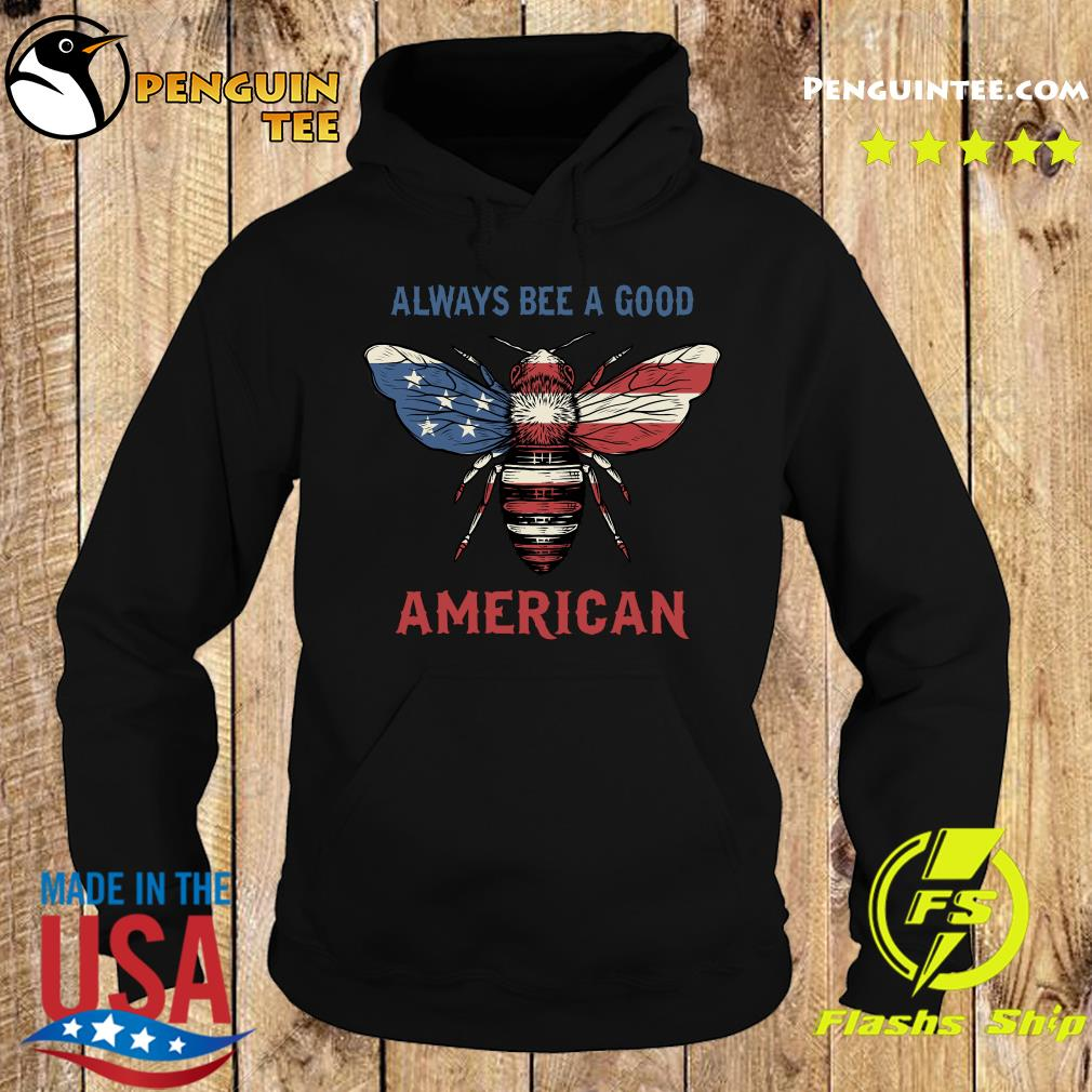 Always Bee A Good American Flag Independence Day Shirt Hoodie