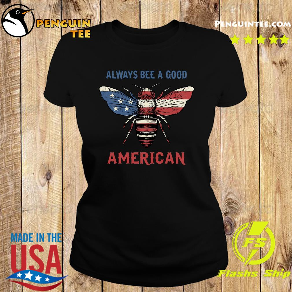 Always Bee A Good American Flag Independence Day Shirt Ladies tee