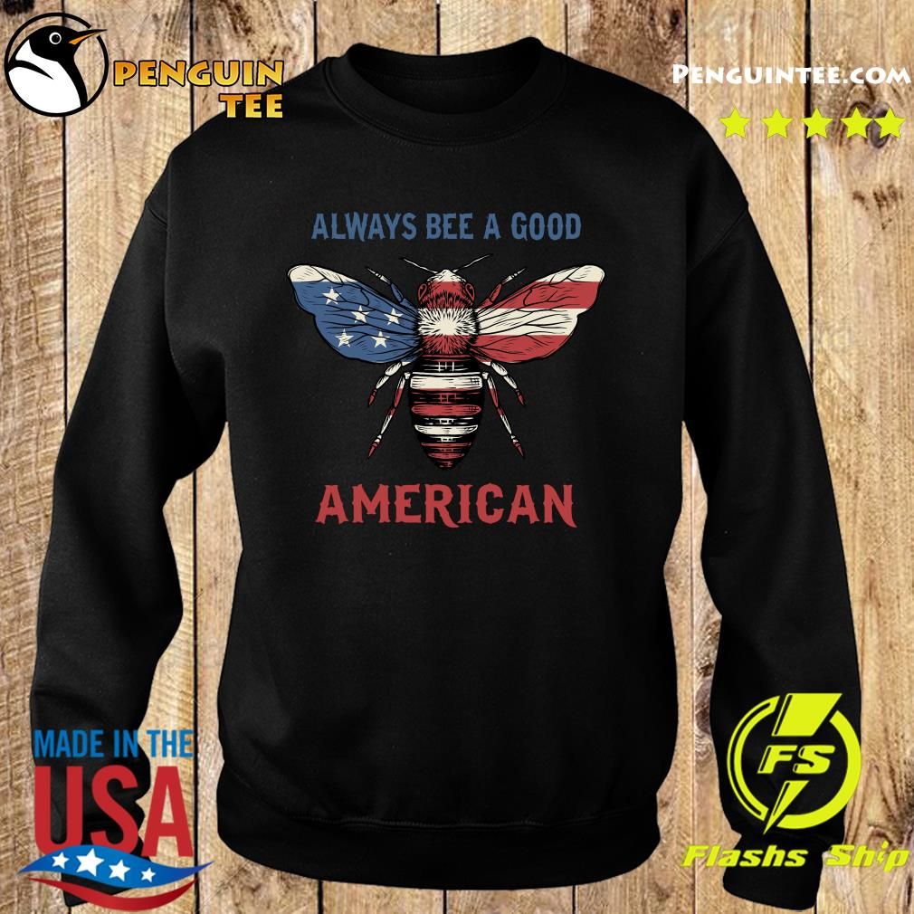 Always Bee A Good American Flag Independence Day Shirt Sweater