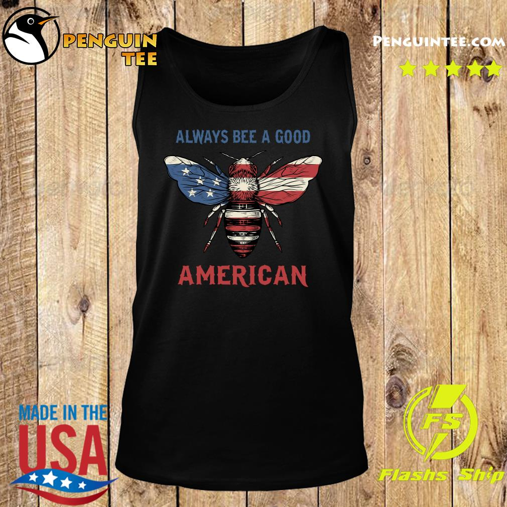 Always Bee A Good American Flag Independence Day Shirt Tank top