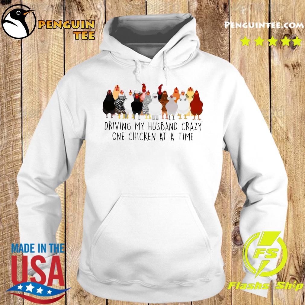 Driving My Husband Crazy One Chicken At A Time Shirt Hoodie