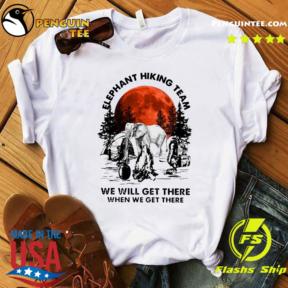 Elephant Hiking Team We Will Get There When We Get There Sunset Shirt