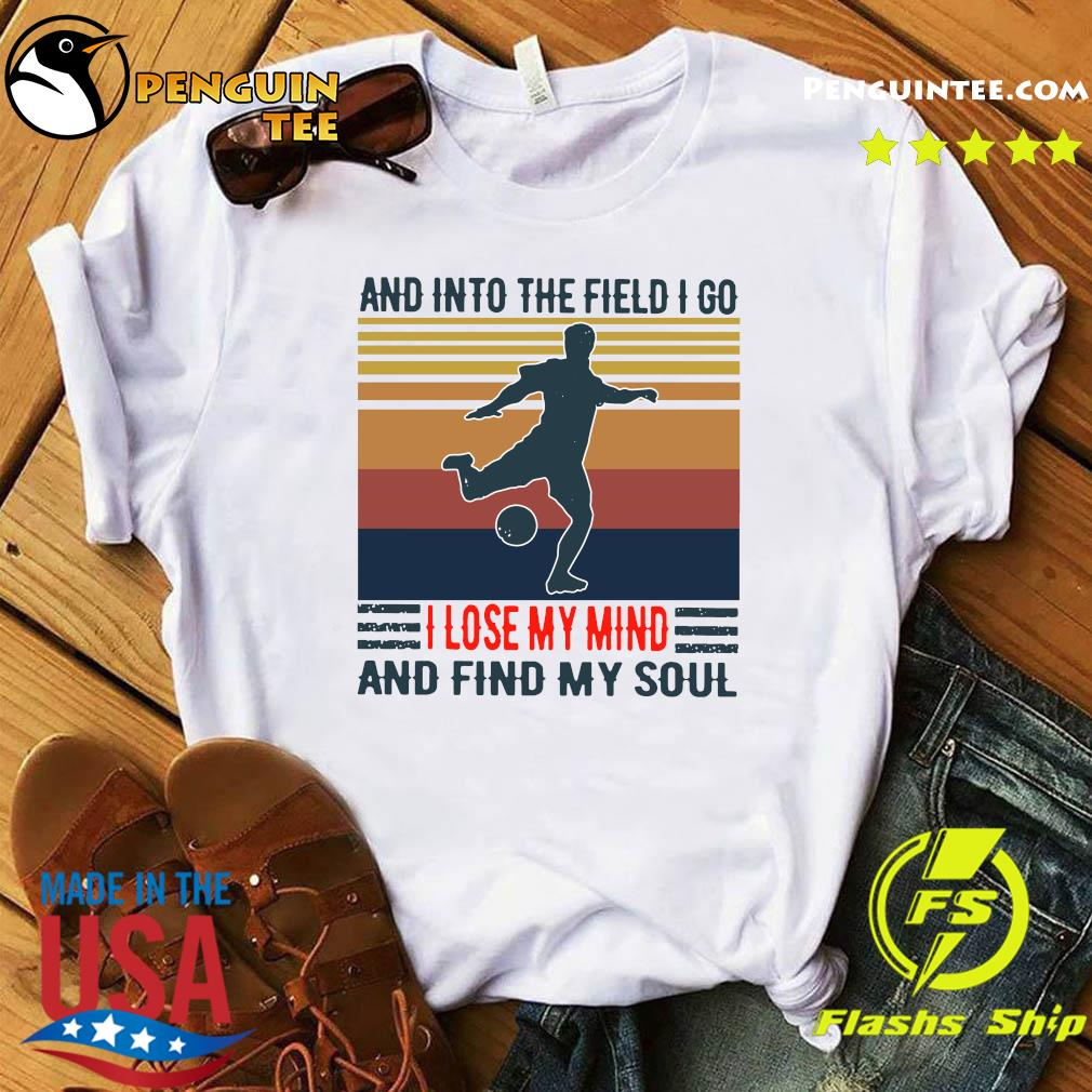 Football And Into The Field I Go I Lose My Mind And Find My Soul Vintage Shirt