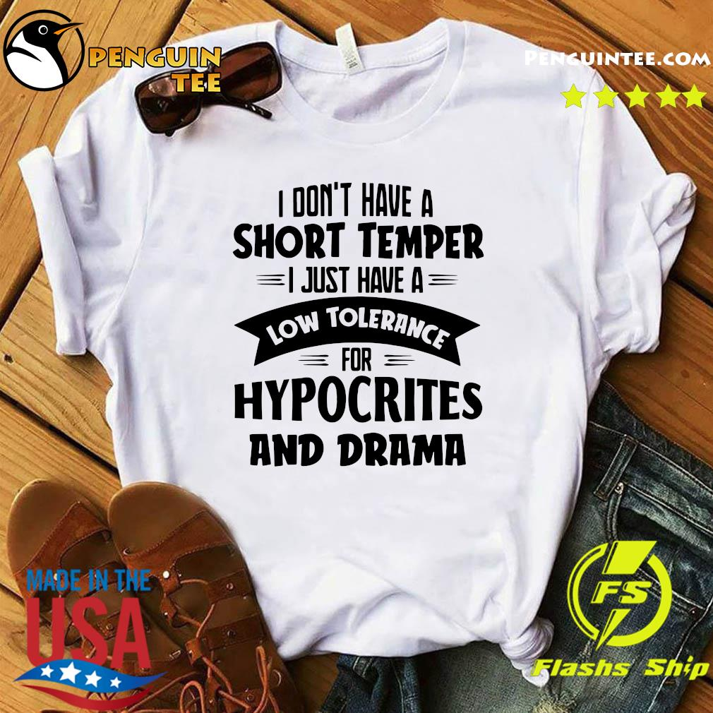 I Don Have A Short Temper I Just Have A Low Tolerance For Hypocrites And Drama Shirt